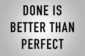 done_is_better_than_perfect